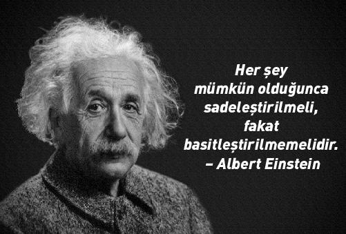 Her şey mümkün olduğunca sadeleştirilmeli, fakat basitleştirilmemelidir. – Albert Einstein